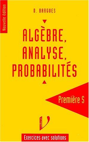 Algèbre, analyse et probabilités, 1ère S. Exercices avec solutions
