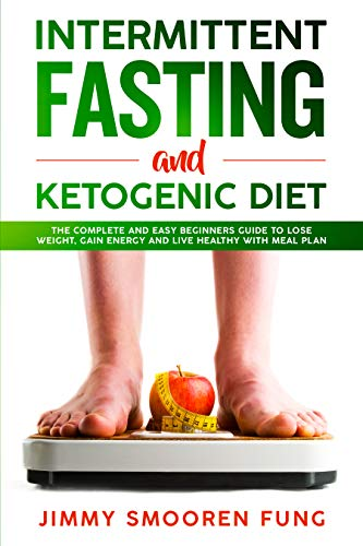 Intermittent Fasting and Ketogenic Diet: The Complete and Easy Beginners Guide to Lose Weight, Gain Energy and Live Healthy with Meal Plan (English Edition)