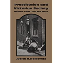 Prostitution and Victorian Society: Women, Class, and the State by Judith R. Walkowitz (1982-10-29)