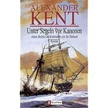 Unter Segeln vor Kanonen: Adam Bolitho im Kielwasser von Sir Richard (Ein Adam-Bolitho-Roman, Band 3)