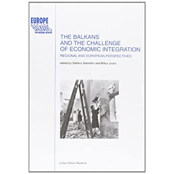 The Balkans And The Challenge Of Economic Integration: Regional And European Perspectives