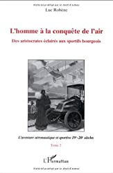 L'homme à la conquête de l'air: Des aristocrates éclairés aux sportifs bourgeois (Tome 2)