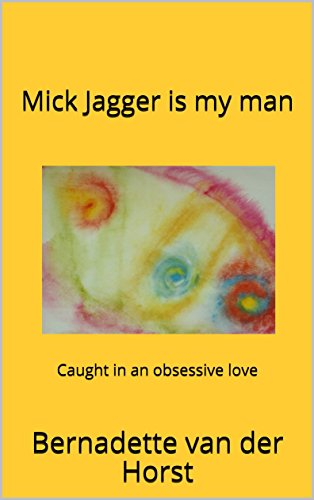 Mick Jagger is my man: Caught in an obsessive love (English Edition)