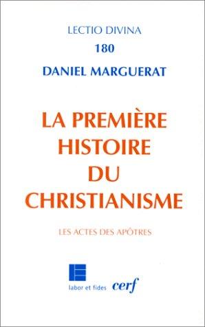 La Première Histoire du christianisme: Les Actes des apôtres
