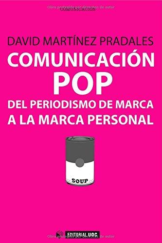 Comunicación pop del periodismo de marca a la marca personal (Manuales) por Davíd Martínez Pradales