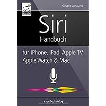 Siri Handbuch - für iPhone, iPad, Apple TV, Apple Watch und Mac