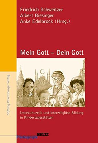Mein Gott - Dein Gott: Interkulturelle und interreligiöse Bildung in Kindertagesstätten (Beltz Pädagogik)
