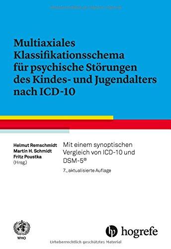 Multiaxiales Klassifikationsschema für psychische Störungen des Kindes- und Jugendalters nach ICD-10: Mit einem synoptischen Vergleich von ICD-10 und DSM-V