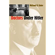 Doctors Under Hitler by Michael H. Kater (2000-02-28)
