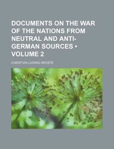 Documents on the war of the nations from neutral and anti-German sources (Volume 2)