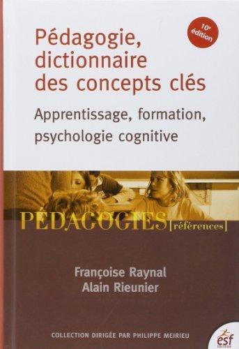 Pédagogie, dictionnaire des concepts clés : Apprentissage, formation, psychologie cognitive de Françoise Raynal (13 mai 2014) Relié