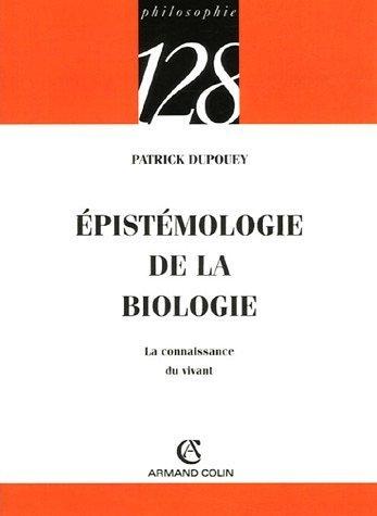 Epistémologie de la biologie : La connaissance du vivant de Patrick Dupouey (1 juillet 2005) Broché