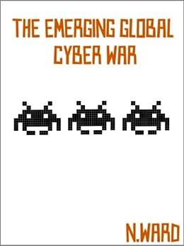 The Emerging Global Cyber War (English Edition) von [Ward, N]