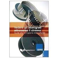 Vedere gli immigrati attraverso il cinema. Guida alla formazione interculturale - Guida Immigrati