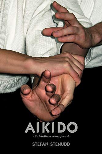 Aikido. Die friedliche Kampfkunst