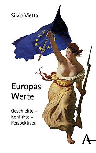 Europas Werte: Geschichte - Konflikte - Perspektiven
