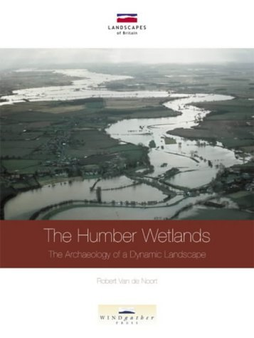 The Humber Wetlands: The Archaeology of a Dynamic Landscape (Landscapes of Britain) by Robert Van De Noort (2004-08-23)