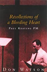 Recollections Of A Bleeding Heart: Paul Keating PM