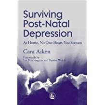 Surviving Post-Natal Depression: At Home, No One Hears You Scream