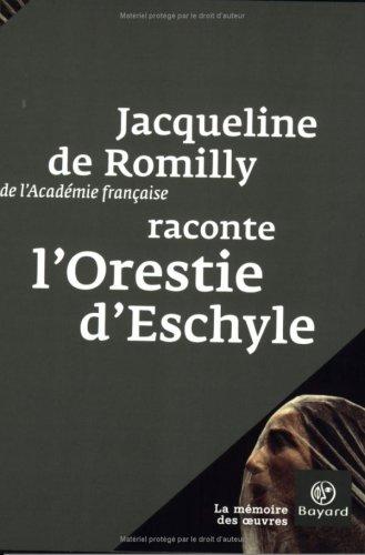 Jacqueline de Romilly raconte L'Orestie d'Eschyle par Jacqueline de Romilly