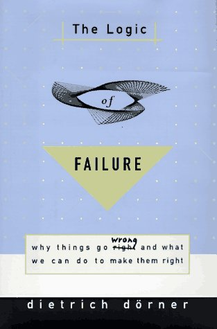an analysis of the logic of failure proposed by dietrich dorner By dietrich dorner (metropolitan books) disclaimer: all books listed here are provided for informational purposes to enhance the professional development of the defense acquisition workforce, and their inclusion here should not in any way be considered as endorsement by.