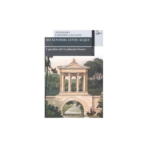 Bei Sentieri, Lente Acque. I Giardini Del Lombardo-Veneto. Ediz. Illustrata