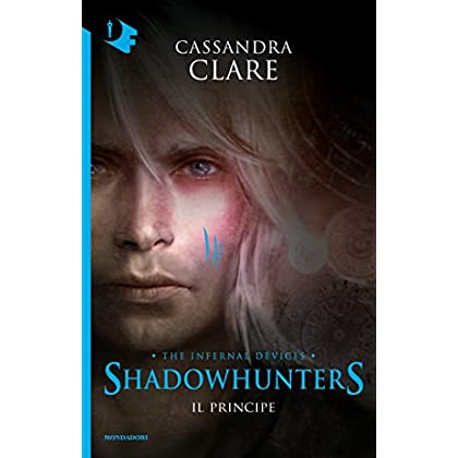 Shadowhunters. Le Origini - 2. Il Principe (Shadowhunters. The Infernal Devices (Versione Italiana))