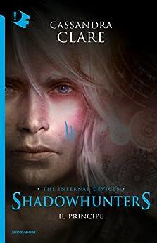 Shadowhunters. Le origini - Il principe (Chrysalide) di [Clare, Cassandra]