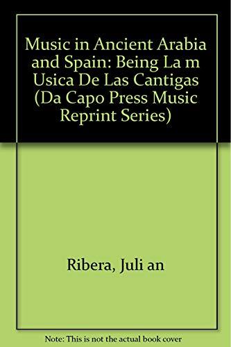 Music in Ancient Arabia and Spain: Being La m Usica De Las Cantigas (Da Capo Press Music Reprint Series)