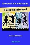 Telecharger Livres Entretien de motivation faites la difference Comment etre au top le jour J (PDF,EPUB,MOBI) gratuits en Francaise