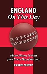 England On This Day: Cricket History, Facts and Figures from Every Day of the Year