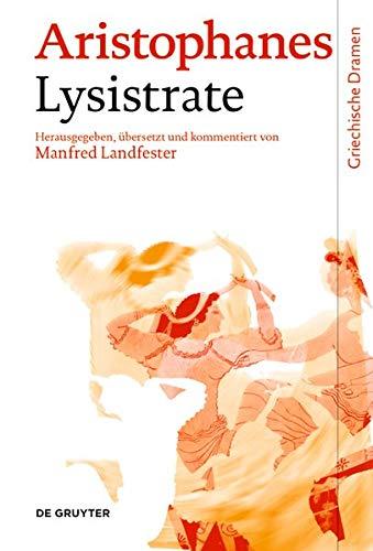 Lysistrate: Text, Übersetzung und Kommentar (Griechische Dramen)