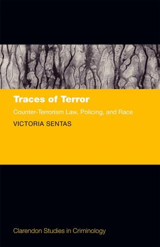 Traces of Terror: Counter-Terrorism Law, Policing, and Race (Clarendon Studies in Criminology)