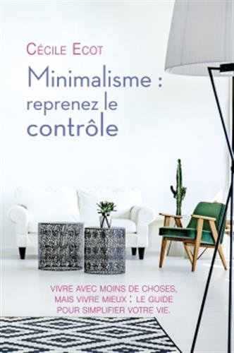Minimalisme : reprenez le contrôle par Cécile Ecot
