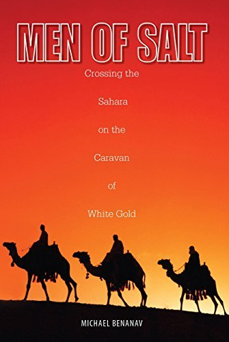 Men of Salt: Crossing The Sahara On The Caravan Of White Gold by Michael Benanav (2008-04-01)