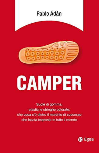 Camper. suole di gomma, elastici e stringhe colorate: che cosa c'è dietro il marchio di successo che lascia impronte in tutto il mondo