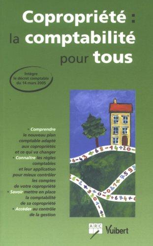 Copropriété : la comptabilité pour tous : Intègre le décret comptable du 14 mars 2005 par Bruno Dhont