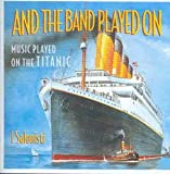 And The Band Played On (Music Played On The Titanic)