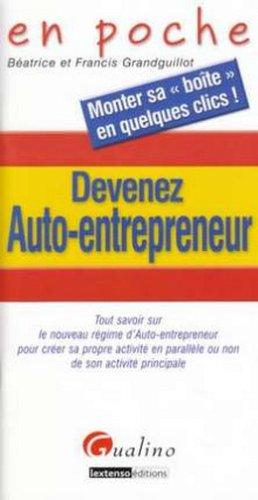 Devenez Auto-entrepreneur : Tout savoir sur le nouveau régime d'Auto-entrepreneur pour créer sa propre activité en parallèle ou non de son activité principale