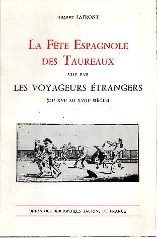 LA FETE ESPAGNOLE DES TAUREAUX VUE PAR LES VOYAGEURS ETRANGERS (DU XVI AU XVIII SIECLE).
