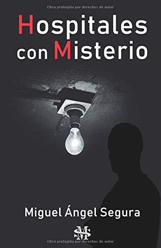 Hospitales con misterio por Miguel Ángel Segura