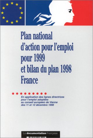 PLAN NATIONAL D'ACTION POUR L'EMPLOI POUR 1999 ET LE BILAN DU PLAN 1998 FRANCE. En application des lignes directrices pour l'emploi adoptées au conseil européen de Vienne des 11 et 12 décembre 1998