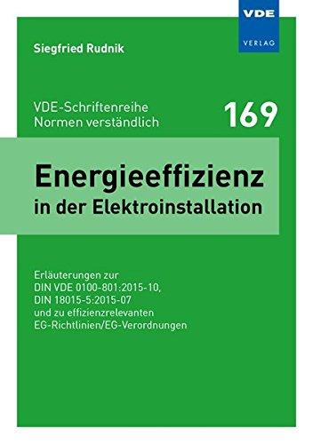Energieeffizienz in der Elektroinstallation: Erläuterungen zur DIN VDE 0100-801:2015-10, DIN 18015-5:2015-07 und zu effizienzrelevanten ... (VDE-Schriftenreihe - Normen verständlich)