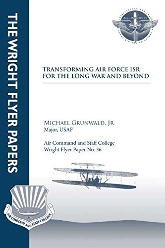 Transforming Air Force ISR for the Long War and Beyond: Wright Flyer Paper No. 36 by Jr., Major, USAF, Michael Grunwald (2012-09-24)