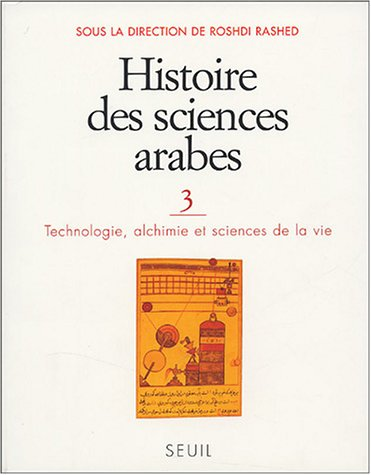 Histoire des sciences arabes. Technologie, Alchimie et Sciences de la vie (3) par Roshdi Rashed