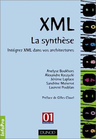 XML, la synthèse : Intégrez XML dans vos architectures