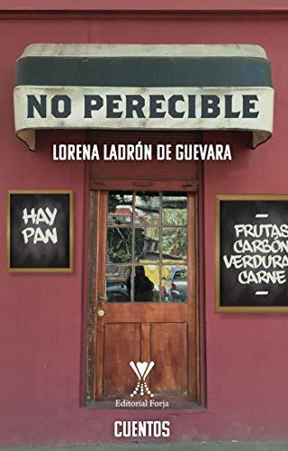 No perecible por Lorena Ladrón de Guevara