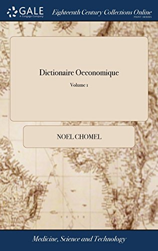 Dictionaire Oeconomique: Or, the Family Dictionary. Containing the Most Experienc'd Methods of Improving Estates and of Preserving Health, All Sorts of Rural Sports and Exercises of 2; Volume 1