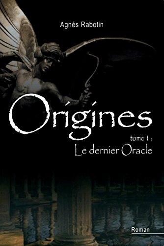 Couverture du livre Le dernier oracle: Et si rien dans la vie n'était le fruit du hasard ? (Origines t. 1)