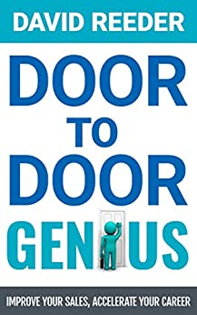Door to Door Genius: Improve your sales, accelerate your career (English Edition) di [Reeder, David]
